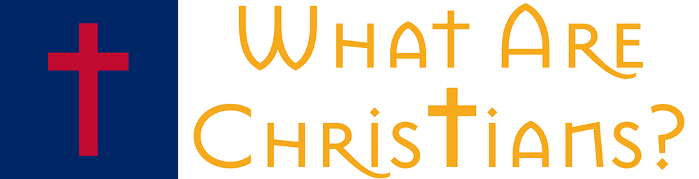 What Are Christians?